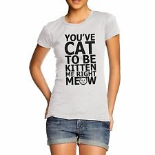 Women Funny Joke Cat Quote You Cat to be Kitten T-Shirt