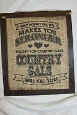 Handmade Burlap Wood Sign. What doesn't kill you stronger, country gals kill you