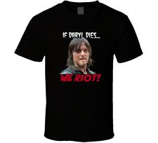 If Daryl Dies We Riot Norman Reedus T Shirt Walking Dead Novelty Gift TV Show