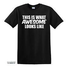 T137 THIS IS WHAT AWESOME LOOKS LIKE FUNNY PRINTED MENS SLOGAN TSHIRT NOVELTY