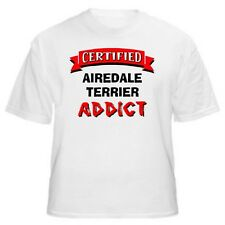 Airedale Terrier Certified Addict Dog Lover T-Shirt - Sizes Small through 5XL