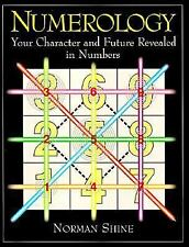 Numerology: Your Character Future Revealed in Numbers Norman M. Shine