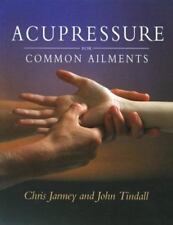Acupressure for Common Ailments : A Gaia Original by John Tindall & Chris Jarmey