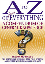 A to Z of Almost Everything: The Compendium of General Knowledge, Trevor Montagu