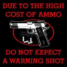 Due to the High Cost of Ammo Do Not Expect a Warning Shot Gun T Shirt M To 6X