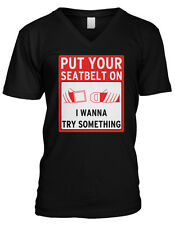 Put Your Seatbelt On I Wanna Want To Try Something Funny Mens V-neck T-shirt