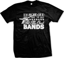 I May Be Old But I Got To See All The Cool Bands Funny Humor Mens T-shirt