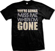 You're Going To Miss Me When I'm Gone Music Lyrics Sayings Mens T-shirt
