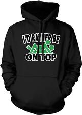 I'd Rather Be On Top Sex Missionary Flirtly Funny Bold Humor Gag Hoodie Pullover