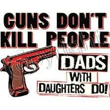GUNS DON'T KILL PEOPLE DADS WITH DAUGHTERS DO! T-SHIRT UNISEX FIT NOVELTY  FUNNY