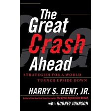 The Great Crash Ahead: Strategies for a World Turned Upside Down Dent, Harry S./