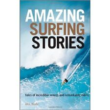 Amazing Surfing Stories – Tales of Incredible Waves and Remarkable Riders Wade,