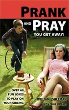 Prank and Pray You Get Away! Over 60 Fun Jokes to Play on Your Sibling (Paperbac