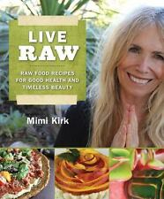 Live Raw Raw Food Recipes for Good Health and Timeless Beauty by Mimi Kirk Book