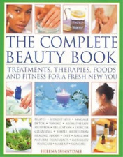The Complete Beauty Book: Treatments, Therapies, Foods and Fitness for a Fresh N