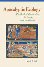Apocalyptic Ecology: The Book of Revelation, the Earth, and the Future by...