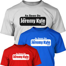 As Seen On THE JEREMY KYLE SHOW Funny T-Shirt S - XXXL