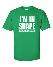 I'm in Shape ROUND IS A SHAPE Workout Gym Funny College Men's Tee Shirt