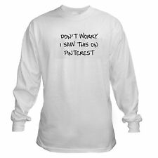 DONT WORRY SAW PINTEREST OBSESSION FLOP FUNNY NOT REAL LONG SLEEVE T-SHIRT