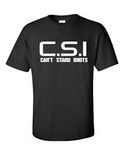 C.S.I  Can't Stand Idiots TV Spoof Funny  Men's Tee Shirt Small to 6 XL 566
