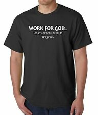 WORK FOR GOD THE RETIREMENT BENEFITS ARE GREAT CHRISTIAN T-SHIRT BLACK S-3XL