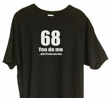 68 you do me T-Shirt Funny Adult