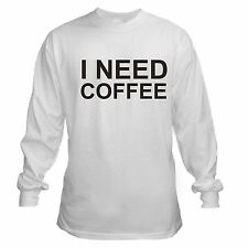 I NEED COFFEE DRINK COFFEE POT CAFFEINE BREW GROUND ROAST LONG SLEEVE T-SHIRT