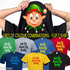 ASK ME ABOUT MY BUDDY ELF  FLIP T SHIRT  Funny christmas film unisex lady MENS