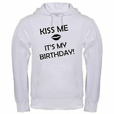 KISS ME ITS MY BIRTHDAY HAPPY CELEBRATE ANOTHER YEAR OLDER hoodie hoody
