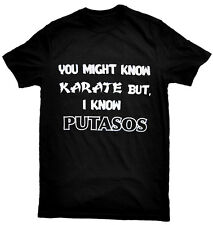 You Might Know Karate But I know Putasos Funny Mexican Latino Humor T-Shirt