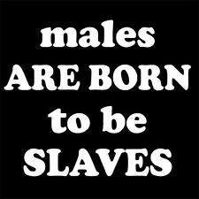MALES ARE BORN TO BE SLAVES (fetish master mistress gay lesbian dom sub) T-SHIRT