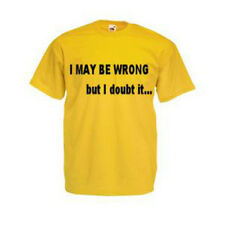 "Mens T-Shirt ""I may be wrong, but I doubt it... "".Choose your colours"