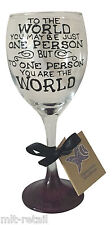 To the world you may be one person but to ONE person you are the world WineGlass