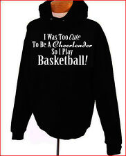 I Was Too Cute To Be A Cheerleader So I Play Basketball Hoodie Adult S-XL Black