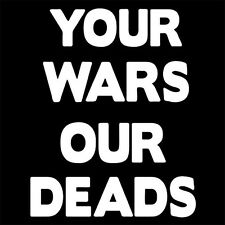 YOUR WARS OUR DEADS (gaza anti isis palestine iraq syria stop antifa) T-SHIRT