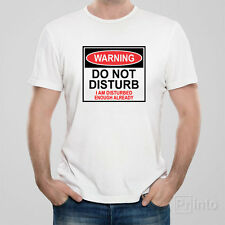 Funny T-shirt WARNING - DO NOT DISTURB, I AM DISTURBED ENOUGH ALREADY
