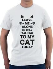 Leave Me Alone I'm Only Talking to My Cat Today Gift for Cat Lover T-Shirt Funny