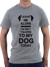 Leave Me Alone I'm Only Talking to My Dog Today Gift for Dog Lover T-Shirt Funny