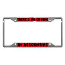 THERE'S NO CRYING IN ACCOUNTING Metal License Plate Frame Tag Holder Four Holes