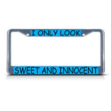 I ONLY LOOK SWEET AND INNOCENT Metal License Plate Frame Tag Border Two Holes