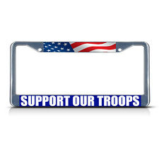 SUPPORT OUR TROOPS Metal License Plate Frame Tag Border Two Holes