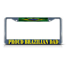 PROUD BRAZILIAN DAD, BRAZIL FLAG Metal License Plate Frame Tag Border Two Holes