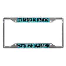 I'D RATHER BE FISHING WITH MY HUSBAND FISHING Metal License Plate Frame 4 Holes