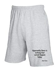 Sweatpants shorts CIT0036 Apparently there is nothing that cannot happen today.