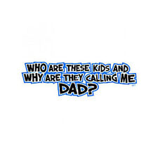 WHY ARE THEY CALLING ME DAD- Humor Adult Father Cool Funny Novelty T-Shirts