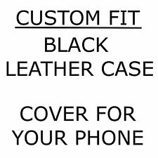CUSTOM FIT Black Leather Case/Cover for YOUR Mobile Phone [CHOOSE ONE]