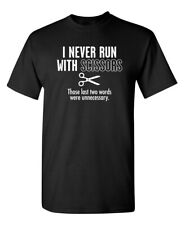RUN WITH SCISSORS Sarcastic Cool Novelty Graphic Gift Idea Humor Funny TShirt