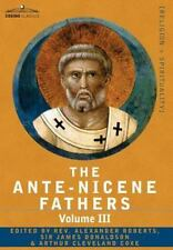 The Ante-Nicene Fathers: The Writings Of The Fathers Down To A.D. 325 Volume ...