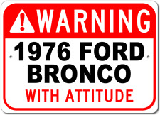 1976 76 FORD BRONCO Warning With Attitude Aluminum Street Sign