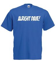TRIGGER ALRIGHT DAVE funny tv NEW Boy Girls Kids size T SHIRT TOP Age 1-15 Years